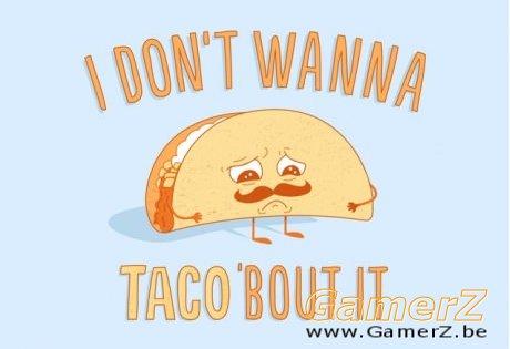 I don t wanna taco bout it.jpg